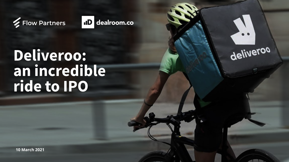 Deliveroo: an incredible ride to IPO, report by Dealroom and Flow Partners